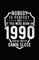 Nobody Is Perfect But If You Were Born in 1990 You're Pretty Damn Close