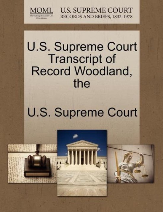 The U.S. Supreme Court Transcript of Record Woodland