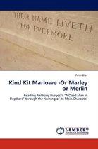 Kind Kit Marlowe -Or Marley or Merlin