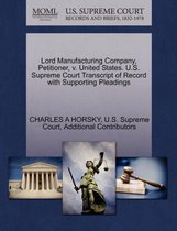 Lord Manufacturing Company, Petitioner, V. United States. U.S. Supreme Court Transcript of Record with Supporting Pleadings