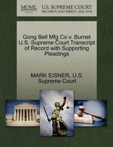 Boek cover Gong Bell Mfg Co V. Burnet U.S. Supreme Court Transcript of Record with Supporting Pleadings van Mark Eisner
