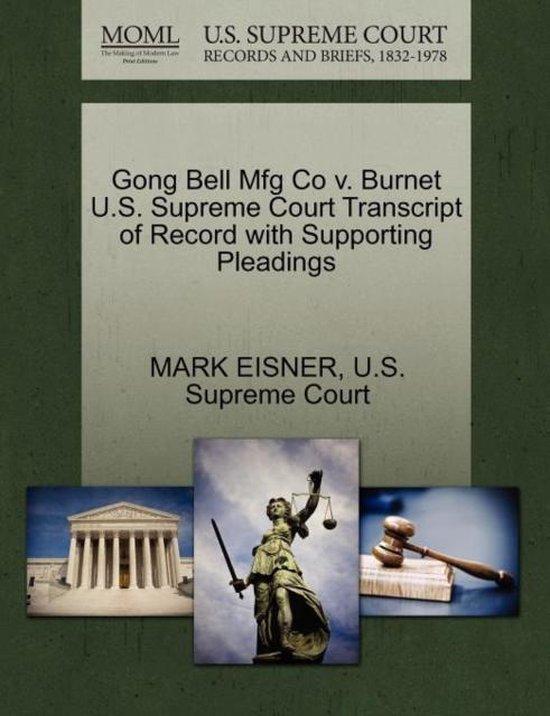 Boek cover Gong Bell Mfg Co V. Burnet U.S. Supreme Court Transcript of Record with Supporting Pleadings van Mark Eisner (Paperback)