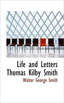 Life and Letters Thomas Kilby Smith