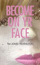Become on Yr Face