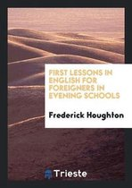 First Lessons in English for Foreigners in Evening Schools