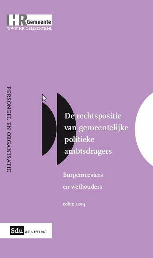 HR Gemeente - De rechtspositie van gemeentelijke politieke ambtsdragers Burgemeesters en wethouders; Editie 2014 - G. Heetman |
