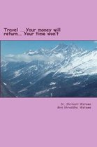 Travel?.. Your Money Will Return.. Your Time Won?t?.
