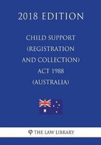 Child Support (Registration and Collection) ACT 1988 (Australia) (2018 Edition)