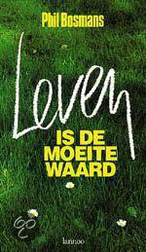 LEVEN IS DE MOEITE WAARD - Phil Bosmans |