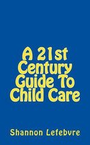 A 21st Century Guide to Child Care