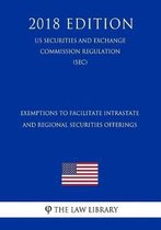 Exemptions to Facilitate Intrastate and Regional Securities Offerings (Us Securities and Exchange Commission Regulation) (Sec) (2018 Edition)