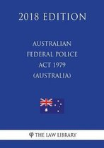 Australian Federal Police ACT 1979 (Australia) (2018 Edition)