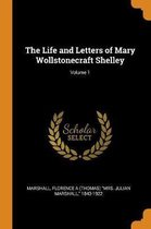 The Life and Letters of Mary Wollstonecraft Shelley; Volume 1