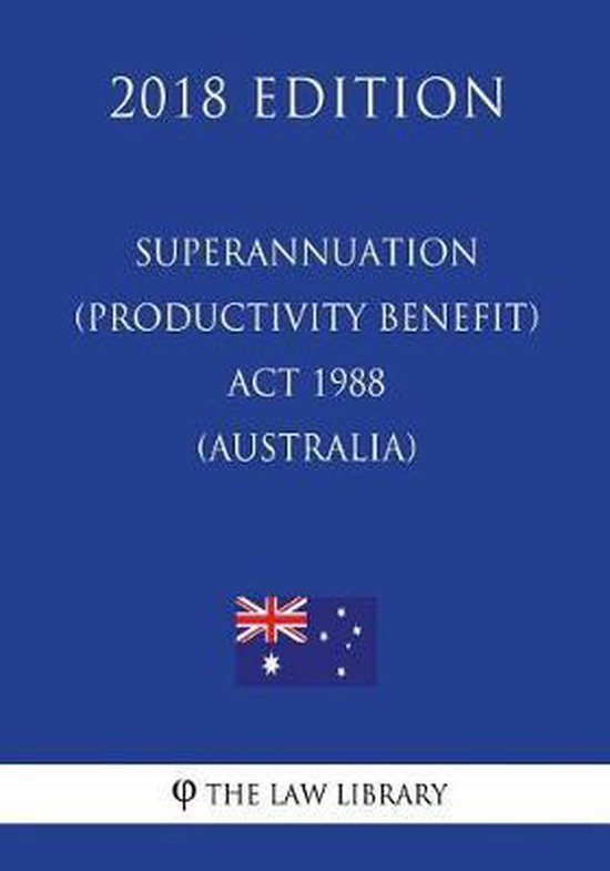 Superannuation (Productivity Benefit) ACT 1988 (Australia) (2018 Edition)