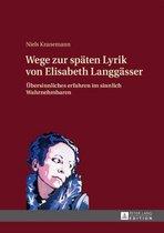 Wege zur spaten Lyrik von Elisabeth Langgasser; UEbersinnliches erfahren im sinnlich Wahrnehmbaren