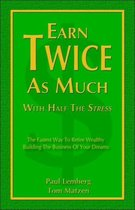 Earn Twice As Much With Half The Stress