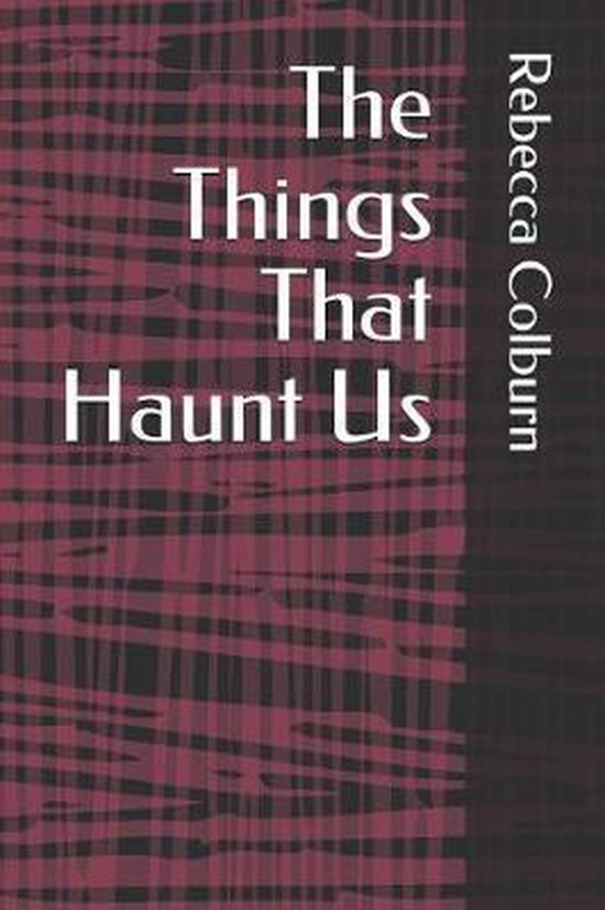 The Things That Haunt Us