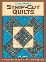 Kaye Wood's Strip-Cut Quilts