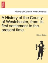 A History of the County of Westchester, from Its First Settlement to the Present Time. Volume I