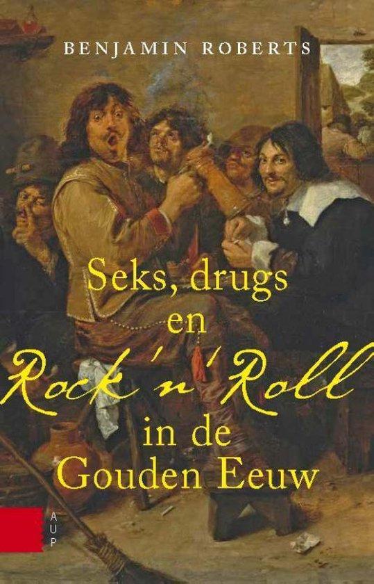 Cover van het boek 'Seks, drugs en Rock 'n' Roll in de Gouden Eeuw'