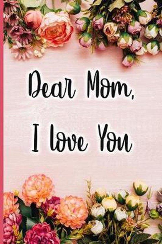 Dear Mom I Love You