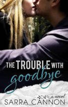 The Trouble with Goodbye