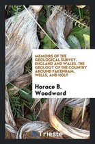 Memoirs of the Geological Survey. England and Wales. the Geology of the Country Around Fakenham, Wells, and Holt