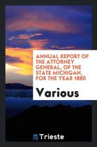 Annual Report of the Attorney General, of the State Michigan, for the Year 1880