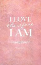 I Love, Therefore I Am