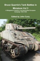 Bruce Quarrie's Tank Battles in Miniature Vol 3 A Wargamer's Guide to the North-West European Campaign 1944-1945