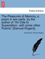 The Pleasures of Memory, a Poem in Two Parts, by the Author of An Ode to Superstition, with Some Other Poems [Samuel Rogers].
