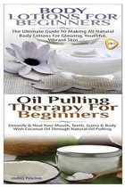 Body Lotions for Beginners & Oil Pulling Therapy for Beginners