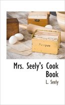 Mrs. Seely's Cook Book