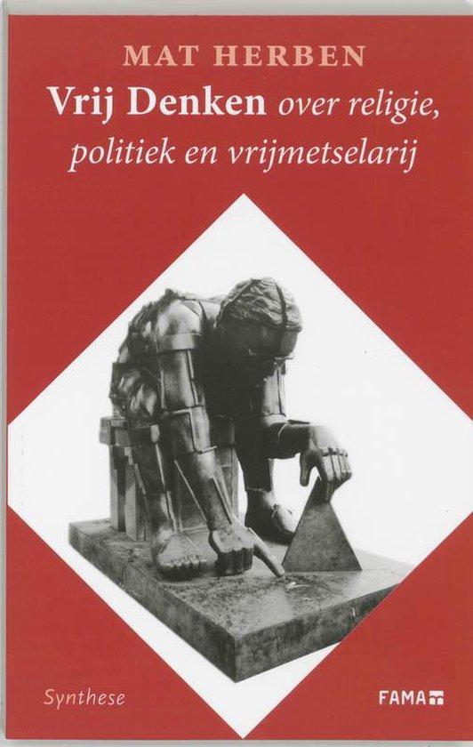 Vrij Denken Over Politiek, Religie En Vrijmetselarij - Mat Herben |