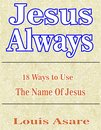 Jesus Always: 18 Ways To Use The Name Of Jesus
