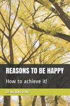 Reasons to Be Happy How to Achieve It!