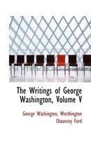 The Writings of George Washington, Volume V