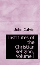 Institutes of the Christian Religion, Volume I