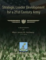 Strategic Leader Development for a 21st Century Army