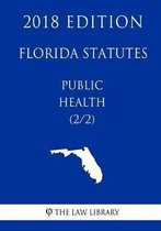 Florida Statutes - Public Health (2/2) (2018 Edition)
