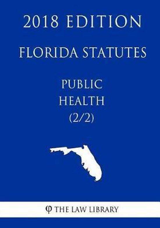 Florida Statutes - Public Health (2/2) (2018 Edition)