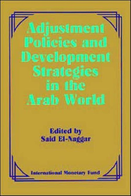 Adjustment Policies and Development Strategies in the Arab World Papers Presented at a Seminar Held in Abu Dhabi, United Arab Emirates, February 16-18, 1987