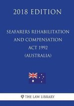Seafarers Rehabilitation and Compensation ACT 1992 (Australia) (2018 Edition)