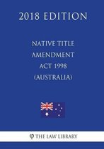 Native Title Amendment ACT 1998 (Australia) (2018 Edition)