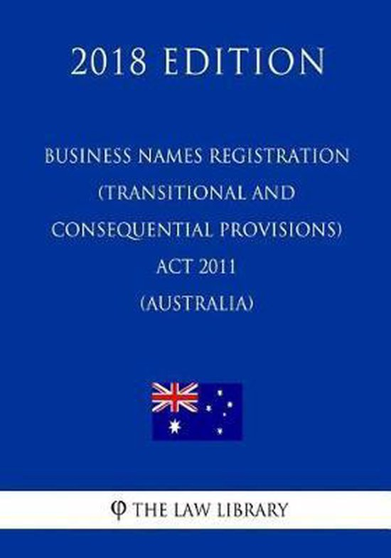 Business Names Registration (Transitional and Consequential Provisions) ACT 2011 (Australia) (2018 Edition)