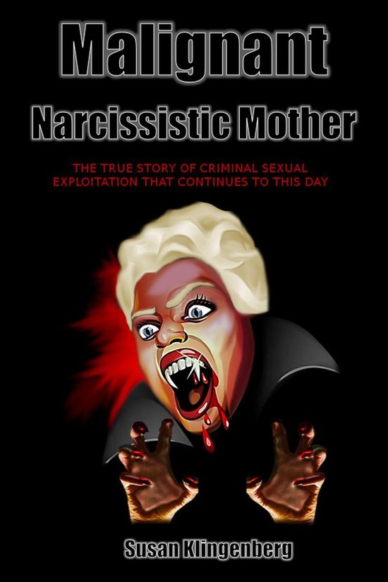 Omslag van Malignant Narcissist Mother: The true story of criminal sexual exploitation that continues to this day