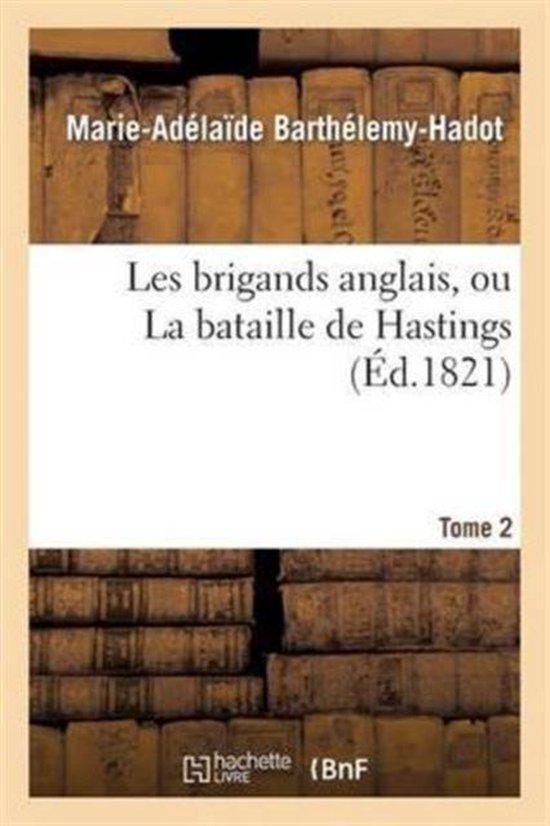 Les Brigands Anglais Ou La Bataille de Hastings. Tome 2
