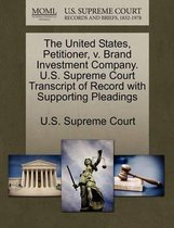 The United States, Petitioner, V. Brand Investment Company. U.S. Supreme Court Transcript of Record with Supporting Pleadings
