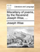 Miscellany of Poems, by the Reverend Joseph Wise, ...