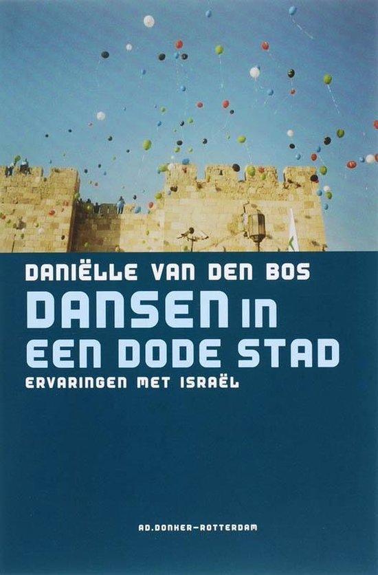 Dansen in een dode stad. Ervaringen met Israël - D. van den Bos |